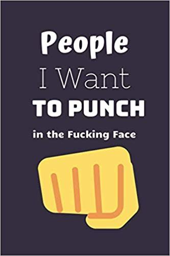People I Want To Punch in the Fucking Face: Funny Gag Gift, Humor Notebook, Joke Journal, Funny Gift (110 pages, lined, 6 x 9)