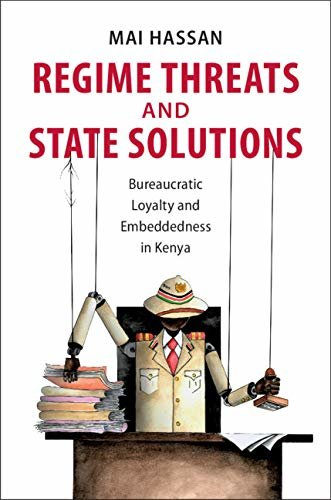 Regime Threats and State Solutions: Bureaucratic Loyalty and Embeddedness in Kenya (Cambridge Studies in Comparative Politics) (English Edition)