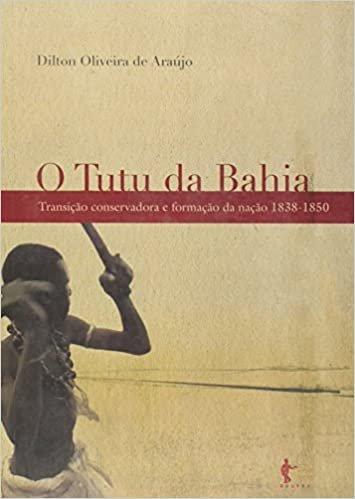 O Tutu da Bahia. Transição Conservadora e Formação da Nação