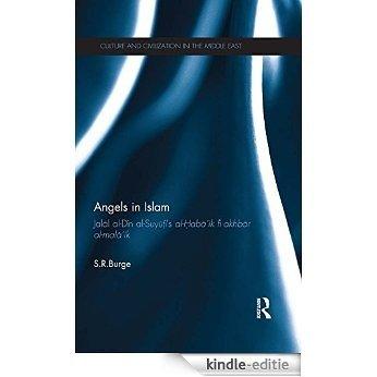 Angels in Islam: Jalal al-Din al-Suyuti's al-Haba'ik fi akhbar al-mala'ik (Culture and Civilization in the Middle East) [Kindle-editie]