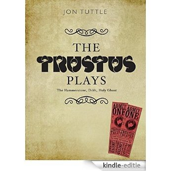 """The Trustus Plays: The Hammerstone, Drift, Holy Ghost: """"The Hammerstone"""" AND """"Drift"""" AND """"Holy Ghost"""" (Playtext) [Kindle-editie]"""