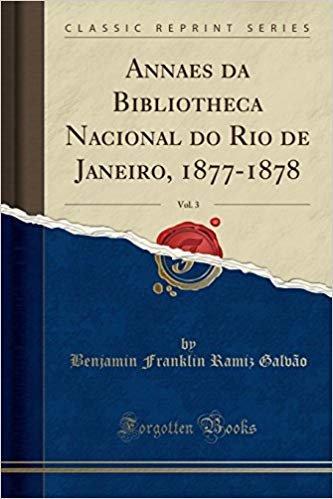 Annaes da Bibliotheca Nacional do Rio de Janeiro, 1877-1878, Vol. 3 (Classic Reprint)