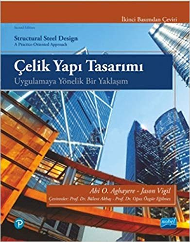 Çelik Yapı Tasarımı-Uygulamaya Yönelik Bir Yaklaşım: Uygulamaya Yönelik Bir Yaklaşım