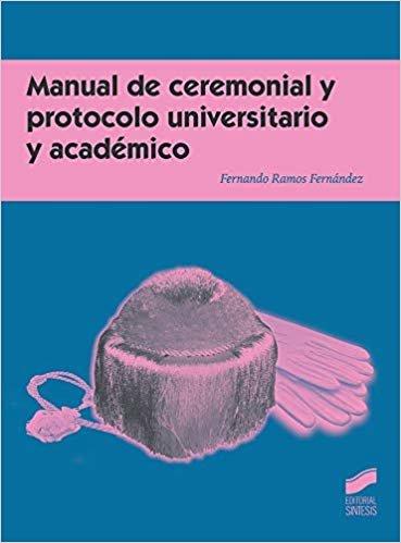 Manual de ceremonial y protocolo universitario y académico