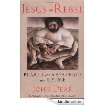Jesus the Rebel: Bearer of God's Peace and Justice [Kindle-editie]