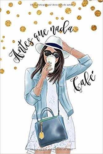 Antes Que Nada Café: Libreta De Apuntes Cafe Spanish Coffee Journal Cuaderno Para Mujer