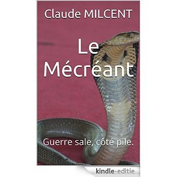 Le Mécréant: Guerre sale, côté pile. (French Edition) [Kindle-editie]