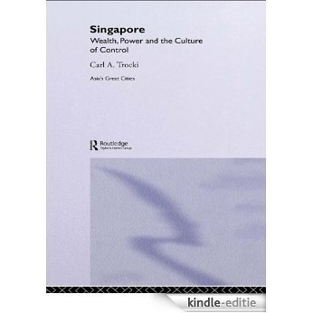 Singapore: Wealth, Power and the Culture of Control (Asia's Transformations/Asia's Great Cities) [Kindle-editie]