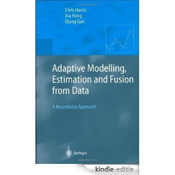 Adaptive Modelling, Estimation and Fusion from Data: A Neurofuzzy Approach (Advanced Information Processing) [Kindle-editie]