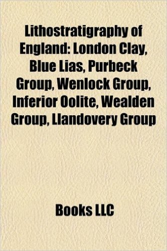 Lithostratigraphy of England: London Clay, Blue Lias, Purbeck Group, Wenlock Group, Inferior Oolite, Wealden Group, Llandovery Group