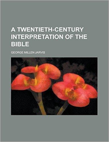 A Twentieth-Century Interpretation of the Bible
