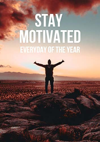 Stay Motivated: Everyday Of The Year (English Edition)