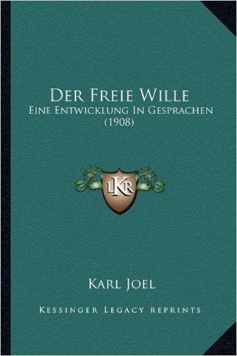 Der Freie Wille: Eine Entwicklung in Gesprachen (1908)