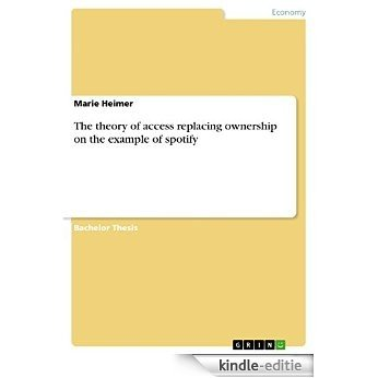 The theory of access replacing ownership on the example of spotify [Kindle-editie]