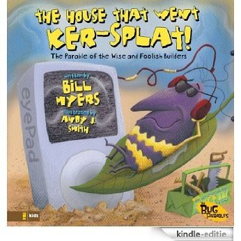 The House That Went Ker---Splat!: The Parable of the Wise and Foolish Builders (The Bug Parables) [Kindle-editie]