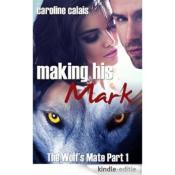 Making His Mark (The Wolf's Mate Part 1) (English Edition) [Kindle-editie]