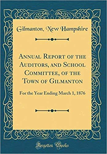 Annual Report of the Auditors, and School Committee, of the Town of Gilmanton: For the Year Ending March 1, 1876 (Classic Reprint)