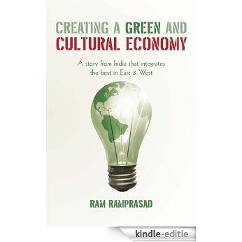 Creating a Green and Cultural Economy: A story from India that integrates the best in East & West (English Edition) [Kindle-editie]