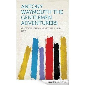 Antony Waymouth The Gentlemen Adventurers [Kindle-editie]