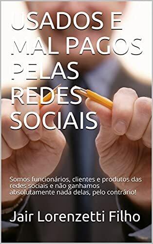 USADOS E MAL PAGOS PELAS REDES SOCIAIS: Somos funcionários, clientes e produtos das redes sociais e não ganhamos absolutamente nada delas, pelo contrário!