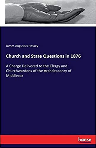 Church and State Questions in 1876: A Charge Delivered to the Clergy and Churchwardens of the Archdeaconry of Middlesex indir