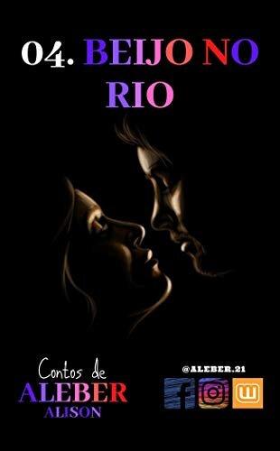 04. BEIJO NO RIO: Um conto de ALEBER (Alison narrando...)