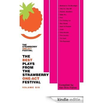 The Best Plays From The Strawberry One-Act Festival: Volume Six (English Edition) [Kindle-editie]