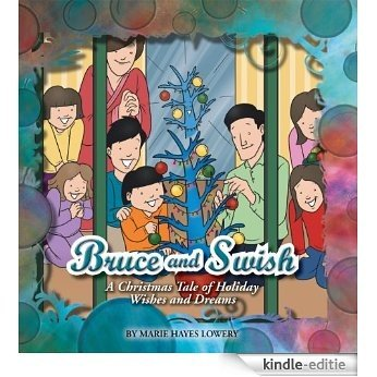 Bruce and Swish:A Christmas Tale of Holiday Wishes and Dreams (English Edition) [Kindle-editie]