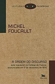 A ordem do discurso: Aula inaugural no Collège de France, pronunciada em 2 de dezembro de 1970 (Leituras filosóficas)