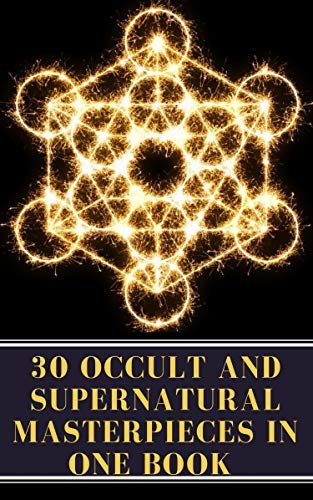 30 Occult and Supernatural Masterpieces in One Book (English Edition)