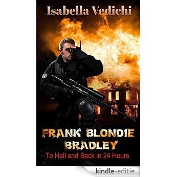 ACTION :Frank Blondie Bradley: To Hell and Back in 24 Hours (English Edition) [Kindle-editie]