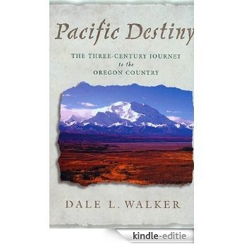 Pacific Destiny: The Three-Century Journey to the Oregon Country [Kindle-editie]