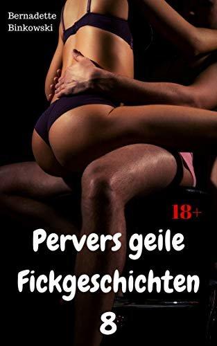 Pervers geile Fickgeschichten 8: 15 versaute Storys (German Edition)
