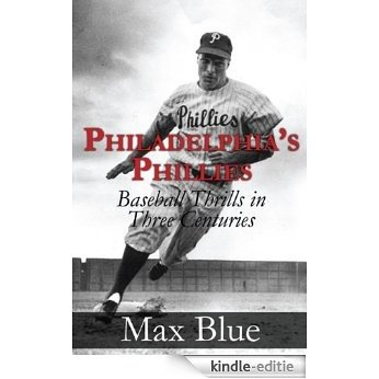 Philadelphia's Phillies: Baseball Thrills in Three Centuries (English Edition) [Kindle-editie]