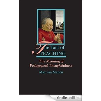 The Tact of Teaching: The Meaning of Pedagogical Thoughtfulness [Kindle-editie]