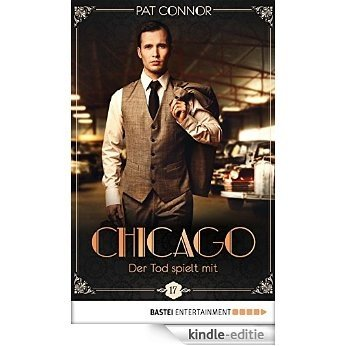 Chicago - Der Tod spielt mit (Die Krimi-Serie aus den Zwanzigern 17) (German Edition) [Kindle-editie]