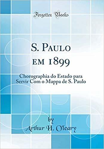 S. Paulo em 1899: Chorographia do Estado para Servir Com o Mappa de S. Paulo (Classic Reprint)
