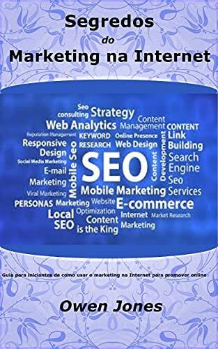 Segredos do Marketing na Internet: Guia para iniciantes de como usar o marketing na Internet para promover online (Como... Livro 17)