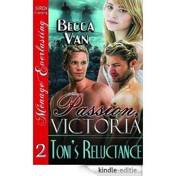 Passion, Victoria 2: Toni's Reluctance (Siren Publishing Menage Everlasting) [Kindle-editie]