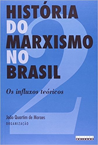 Historia Do Marxismo No Brasil - Vol 2 - Os Influxos Teoricos