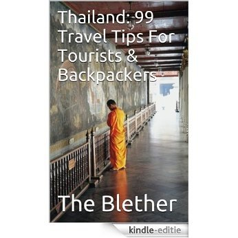 Thailand: 99 Travel Tips For Tourists & Backpackers (Thai Travel Guide Book 1) (English Edition) [Kindle-editie]