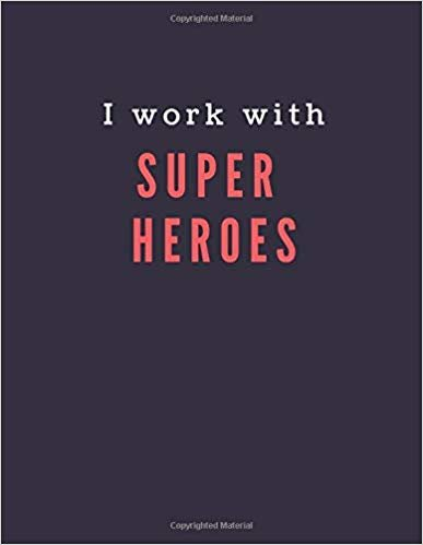 I work with Super Heroes.: Original Humor Journal, Gift For Employees, Boss, Coworker (110 pages, lined, 8.5 x 11) (Funny)