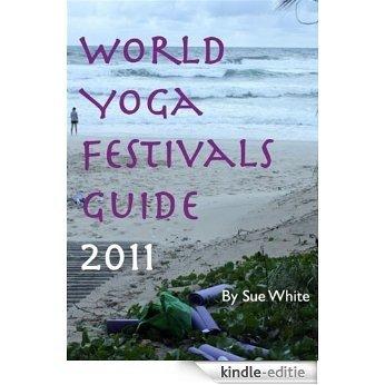 World Yoga Festivals Guide 2011 (English Edition) [Kindle-editie]