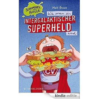 Schimmel und Hölle. Wie man ein intergalaktischer Superheld wird (German Edition) [Kindle-editie]