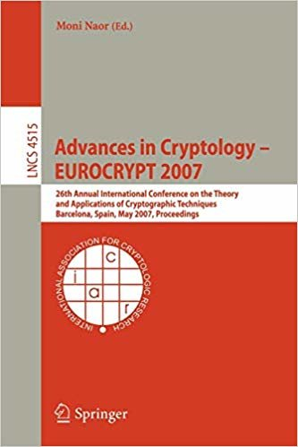 Advances in Cryptology - EUROCRYPT 2007: 26th Annual International Conference on the Theory and Applications of Cryptographic Techniques Barcelona, ... (Lecture Notes in Computer Science)