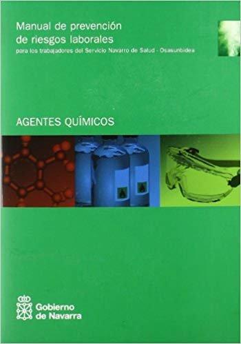 Manual de prevención de riesgos laborales para los trabajadores del Servicio Navarro de Salud-Osasunbidea: agentes químicos