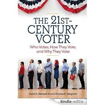 The 21st-Century Voter: Who Votes, How They Vote, and Why They Vote [2 volumes] [Kindle-editie]