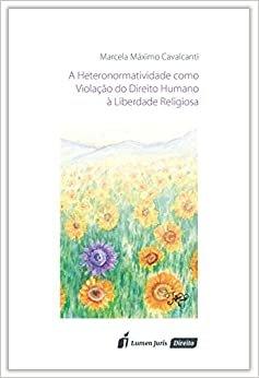 A Heteronormatividade Como Violação do Direito Humano à Liberdade Religiosa