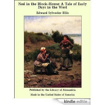 Ned in the Block-House: A Tale of Early Days in the West [Kindle-editie]