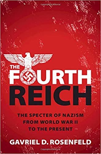 The Fourth Reich: The Specter of Nazism from World War II to the Present